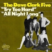 The Dave Clark Five - Try Too Hard / All Night Long