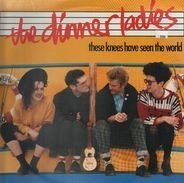 The Dinner Ladies - These Knees Have Seen The World