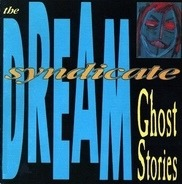 The Dream Syndicate - Ghost Stories