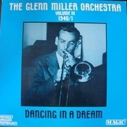 The Glenn Miller Orchestra - Dancing In A Dream - 1940/41 - Volume III