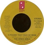 The Jones Girls - (I Found) That Man Of Mine / Don't Love Ever Say Goodbye