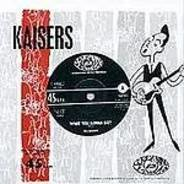 The Kaisers - What You Gonna Say?