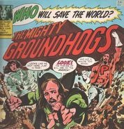 The Mighty Groundhogs - Who Will Save The World?