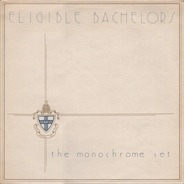 The Monochrome Set - Eligible Bachelors