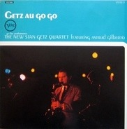 The New Stan Getz Quartet Featuring Astrud Gilberto - Getz Au Go Go
