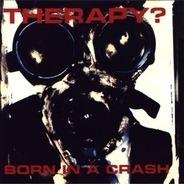 Therapy? - Born In A Crash