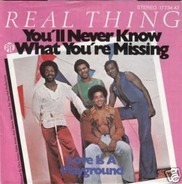 The Real Thing - You'll Never Know What You're Missing