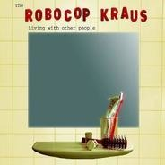The Robocop Kraus - Living With Other People
