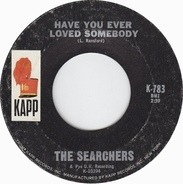 The Searchers - Have You Ever Loved Somebody