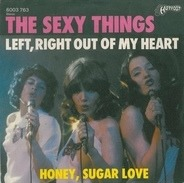 The Sexy Things - Left, Right Out Of My Heart / Honey, Sugar Love
