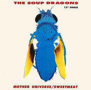 The Soup Dragons - Mother Universe / Sweetmeat