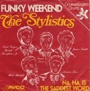 The Stylistics - Funky Weekend /  Na-Na Is The Saddest Word