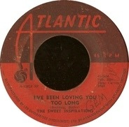The Sweet Inspirations - I've Been Loving You Too Long / That's How Strong My Love Is