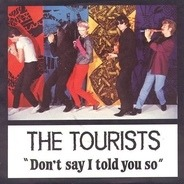 The Tourists - Don't Say I Told You So
