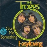 The Troggs - Easy Loving / Give Me Something