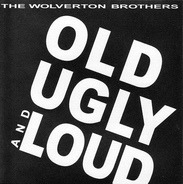 The Wolverton Brothers - Old Ugly and Loud