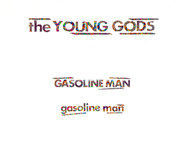 The Young Gods - Gasoline Man