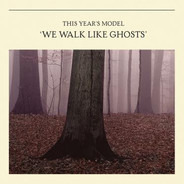 This Year's Model - We Walk Like Ghosts