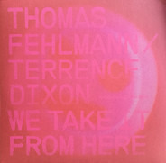 Thomas Fehlmann / Terrence Dixon - We Take It From Here