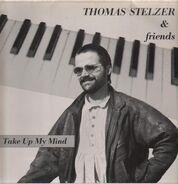 Thomas Stelzer & Friends - Take Up My Mind