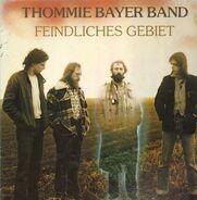 Thommie Bayer Band - Feindliches Gebiet