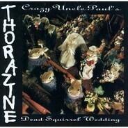 Thorazine - Crazy Uncle Paul's Dead Squirrel Wedding