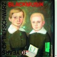 Tiefschwarz - Blackmusik/10Years Of Tiefschwarz