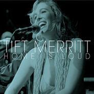 Tift Merritt - Home Is Loud