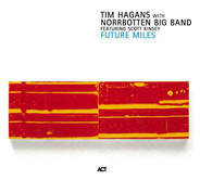 Tim Hagans With Norrbotten Big Band Featuring Scott Kinsey - Future Miles