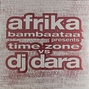 Time Zone Vs DJ Dara - Afrika Bambaataa Presents Time Zone vs. DJ Dara
