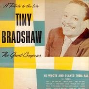 Tiny Bradshaw - A Tribute To The Late Tiny Bradshaw The Great Composer