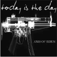Today Is The Day - Axis of Eden