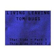 Tom Bugs - Living Leaving
