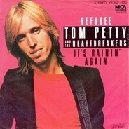 Tom Petty And The Heartbreakers - Refugee / It's Raining Again