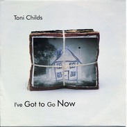 Toni Childs - I've Got To Go Now