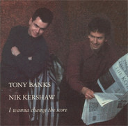 Tony Banks , Nik Kershaw - I Wanna Change The Score