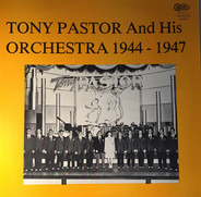 Tony Pastor And His Orchestra - Tony Pastor And His Orchestra 1944 - 1947