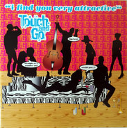 Touch And Go - I Find You Very Attractive