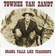 Townes Van Zandt - Drama Falls Like Teardrops