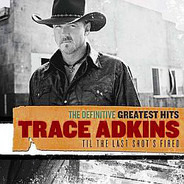 Trace Adkins - The Definitive Greatest Hits: Til The Last Shot's Fired
