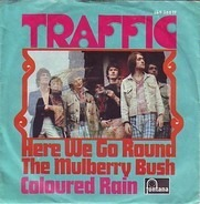 Traffic - Here We Go Round The Mulberry Bush / Coloured Rain