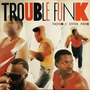 Trouble Funk - Trouble Over Here Trouble Over There
