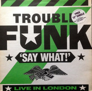 Trouble Funk - Say What?