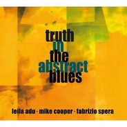 Truth In The Abstract Blues : Leila Adu , Mike Cooper , Fabrizio Spera - Truth in the Abstract Blues