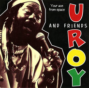 U-Roy & Various - U-Roy And Friends: Your Ace From Space