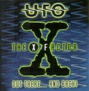 Ufo - The X Factor. Out There... And Back!