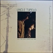 Uncle Tupelo - Still Feel Gone & March 16-20, 1992