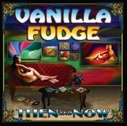 Vanilla Fudge - Then and Now