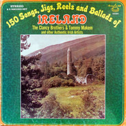 The Clancy Brothers & Tommy Makem a.o. - 150 Songs, Jigs, Reels And Ballads Of Ireland