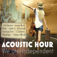 Ed Sheeran / James Blunt / Coldplay a.o. - Acoustic Hour - We Are Independent Vol. 1